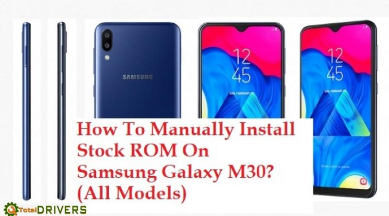 How To Manually Install (All Models) Stock ROM On Samsung Galaxy M30